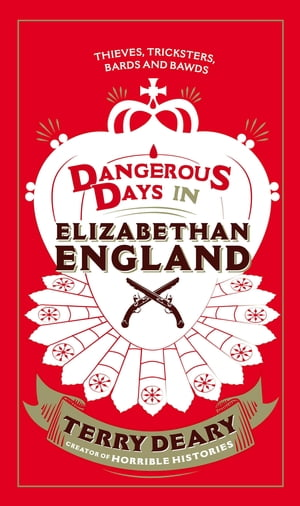 Dangerous Days in Elizabethan England Thieves,  Tricksters,  Bards and Bawds