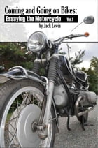 Coming and Going on Bikes: Essaying the Motorcycle by Jack Lewis