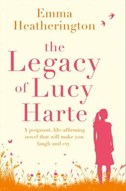 Book The Legacy of Lucy Harte: A poignant, life-affirming novel that will make you laugh and cry by Emma Heatherington