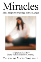 Miracles and a Prophetic Message from an Angel by Clementina Marie  Giovannetti