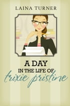 A Day in the Life of Trixie Pristine by Laina Turner