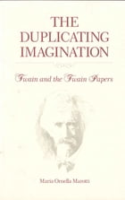 The Duplicating Imagination: Twain and the Twain Papers by Maria Marotti
