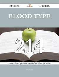 Blood type 214 Success Secrets - 214 Most Asked Questions On Blood type - What You Need To Know