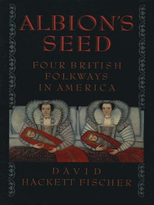 Albion's Seed:Four British Folkways in America Four British Folkways in America