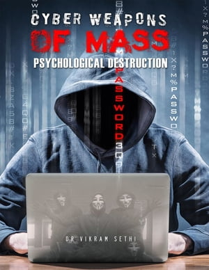 Cyber Weapons of Mass Psychological Destruction: And the People Who Use Them