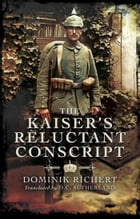 The Kaiser's Reluctant Conscript by Dominik Richert
