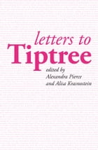 Letters to Tiptree by Alexandra Pierce (ed)