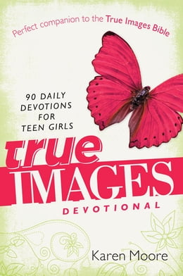 Book True Images Devotional: 90 Daily Devotions for Teen Girls by Karen Moore