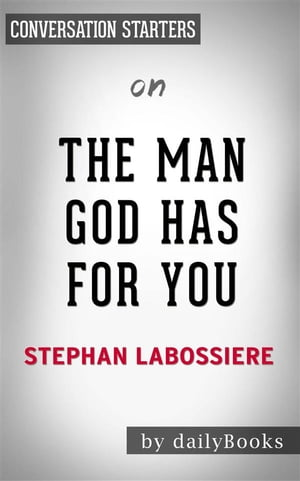 The Man God Has For You: 7 Traits To Help You Determine Your Life Partnerby Stephan Labossiere | Conversation Starters