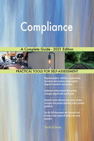 Compliance A Complete Guide - 2021 Edition by Gerardus Blokdyk