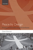 Peace by Design: Managing Intrastate Conflict through Decentralization by Dawn Brancati