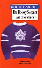 The Hockey Sweater and Other Stories by Roch Carrier