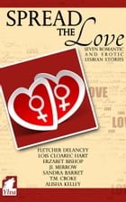Spread the Love: Seven romantic and erotic lesbian stories by Fletcher DeLancey