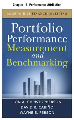 Book Portfolio Performance Measurement and Benchmarking, Chapter 18 - Performance Attribution by David R. Carino