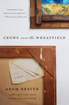 Crows over the Wheatfield: A Novel by Adam Braver