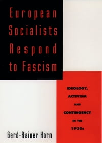 European Socialists Respond to Fascism: Ideology, Activism and Contingency in the 1930s