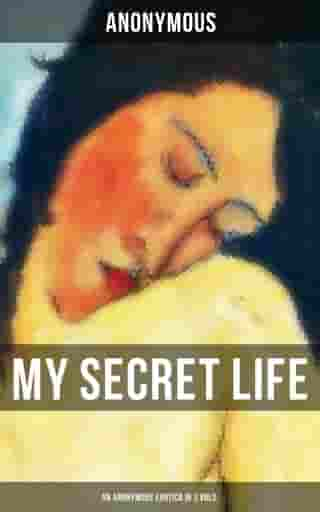 My Secret Life (An Anonymous Erotica in 3 Vols.)