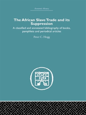 African Slave Trade and Its Suppression A Classified and Annotated Bibliography of Books,  Pamphlets and Periodical Articles