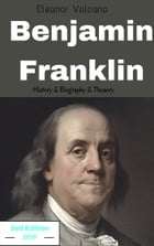 Benjamin Franklin: History & Biography & Theory by Eleanor Volcano