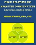 PUBLIC RELATIONS AND MARKETING COMMUNICATIONS [NEW, REVISED, EXPANDED EDITION] by Kerwin Mathew