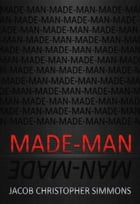 Made-Man by Jacob Christopher Simmons