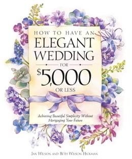 Book How to Have an Elegant Wedding for $5,000 or Less: Achieving Beautiful Simplicity Without… by Jan Wilson