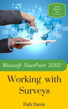 Microsoft SharePoint 2010 Working with Surveys by Fish Davis