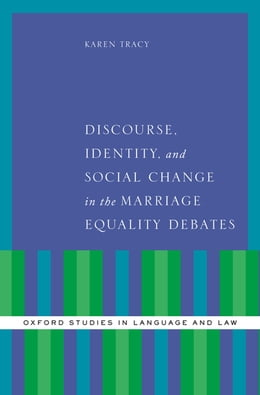 Book Discourse, Identity, and Social Change in the Marriage Equality Debates by Karen Tracy