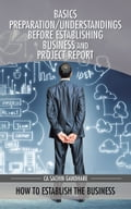 Basics Preparation/Understandings Before Establishing Business and Project Report