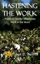 Hastening the Work: Practical Tips for Missionary Work in the Ward by Joel D. Babbitt