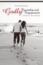 Godly Courtship and Engagement: Grace to Get Married by Don Nnamdi Odunze Jr.