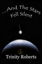 ...And The Stars Fell Silent by Trinity Roberts