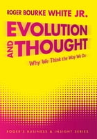 Evolution and Thought: Why We Think the Way We Do