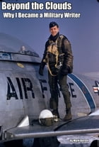 Beyond the Clouds; Why I Became a Military Writer by Mark Berent