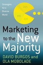 Marketing to the New Majority: Strategies for a Diverse World by David Burgos