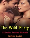 Erotica: The Wild Party, 5 Erotic Stories Bundle 9853220a-6551-4e5b-ad84-f2e1c15ff7fd