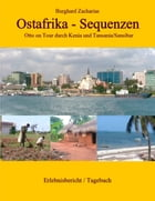 Ostafrika - Sequenzen: Otto on Tour in Kenia und Tansania/Sansibar by Burghard Zacharias