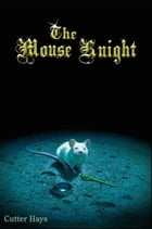 The Mouse Knight by Cutter Hays