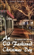 An Old Fashioned Christmas Day (Washington Irving) (Literary Thoughts Edition) by Washington Irving