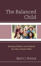 The Balanced Child: Teaching Children and Students the Gifts of Social Skills by Brett Novick