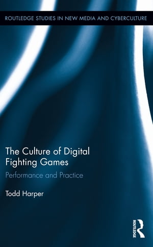 The Culture of Digital Fighting Games Performance and Practice