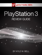 Game Freaks 365's PS3 Review Guide by Kyle W. Bell