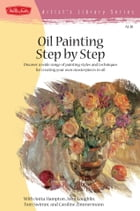 Oil Painting Step by Step: Discover a wide range of painting styles and techniques for creating…