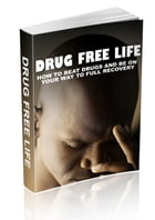 Drug Free Life by Anonymous
