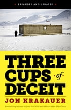 Three Cups of Deceit: How Greg Mortenson, Humanitarian Hero, Lost His Way (EXPANDED AND UPDATED) by Jon Krakauer