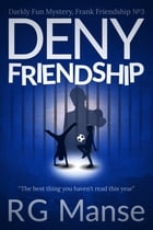 Deny Friendship: Darkly Fun Mystery by R.G. Manse