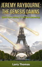 Jeremy Raybourne: The Genesis Dawns (Book Two: Journey To The New Awakening) by Larry Thomas