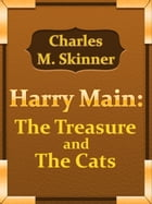 Harry Main: The Treasure And The Cats by Charles M. Skinner
