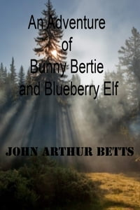 An Adventure of Bunny Bertie and Blueberry Elf
