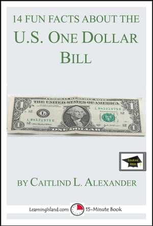 14 Fun Facts About the U.S. One Dollar Bill: Educational Version